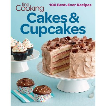 Fine Cooking Cakes & Cupcakes : 100 Best-Ever Recipes