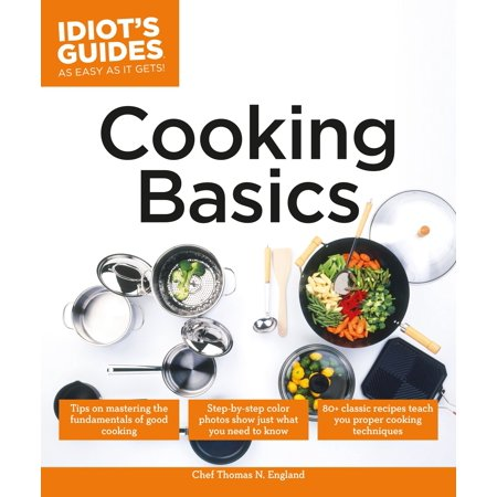 Cooking Basics : Tips on Mastering the Fundamentals of Good Cooking