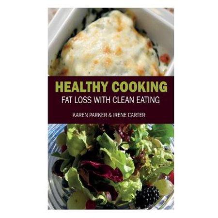 Healthy Cooking : Fat Loss with Clean Eating
