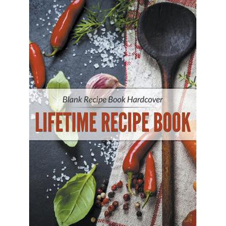 Blank Recipe Book Hardcover : Lifetime Recipe Book
