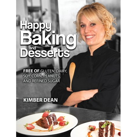 Happy Baking and Desserts: Free of Gluten, Dairy, Soy, Corn, Peanuts, and Refined Sugar (Hardcover)