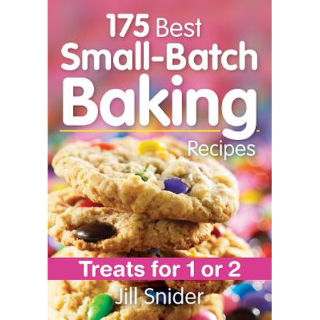 175 Best Small-Batch Baking Recipes : Treats for 1 or 2
