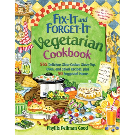 Fix-It and Forget-It Vegetarian Cookbook : 565 Delicious Slow-Cooker, Stove-Top, Oven, And Salad Recipes, Plus 50 Suggested Menus