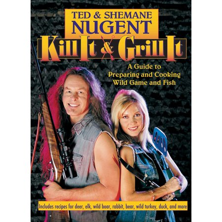 Kill It & Grill It : A Guide to Preparing and Cooking Wild Game and Fish