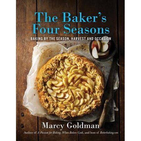 The Baker's Four Seasons : Baking by the Season, Harvest and Occasion