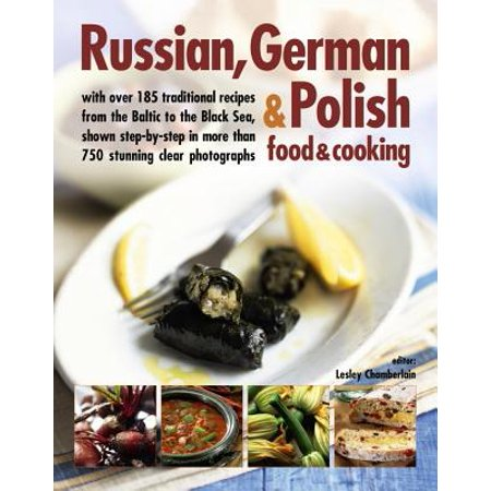 Russian, German & Polish Food & Cooking : With Over 185 Traditional Recipes and 750 Photographs