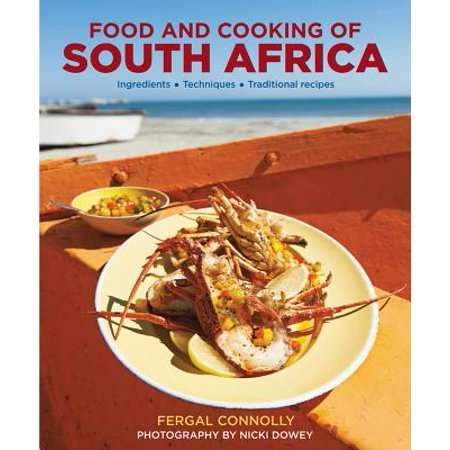 The Food and Cooking of South Africa : Ingredients, Techniques, Traditional Recipes