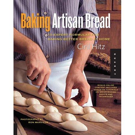 Baking Artisan Bread : 10 Expert Formulas for Baking Better Bread at Home