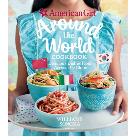 American Girl: Around the World Cookbook : Delicious Dishes from Across the Globe
