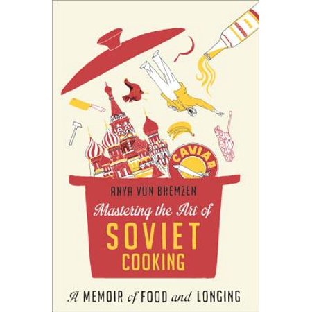 Mastering the Art of Soviet Cooking : A Memoir of Food and Longing