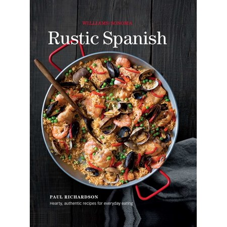 Rustic Spanish (Williams-Sonoma) : Simple, Authentic Recipes for Everyday Cooking