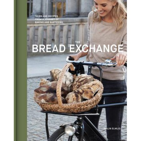 The Bread Exchange : Tales and Recipes from a Journey of Baking and Bartering