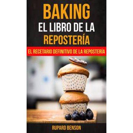 Baking: El libro de la Repostería: El recetario definitivo de la Repostería - eBook