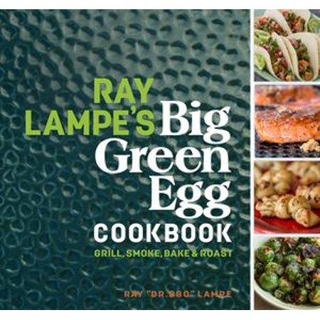 Ray Lampe's Big Green Egg Cookbook - eBook