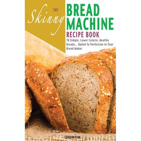 The Skinny Bread Machine Recipe Book (Paperback)