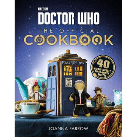 Doctor Who: The Official Cookbook : 40 Wibbly-Wobbly Timey-Wimey Recipes