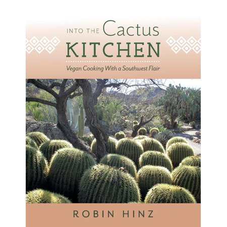 Into the Cactus Kitchen : Vegan Cooking With a Southwest Flair