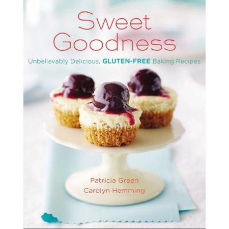 Sweet Goodness (Us Edition) : Unbelievably Delicious Gluten-Free Baking Recipes