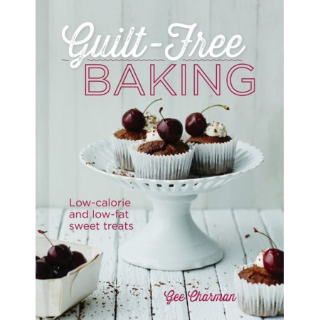 Guilt-Free Baking: Delicious Recipes for Low-Fat and Low-Calorie Cakes (Hardcover)