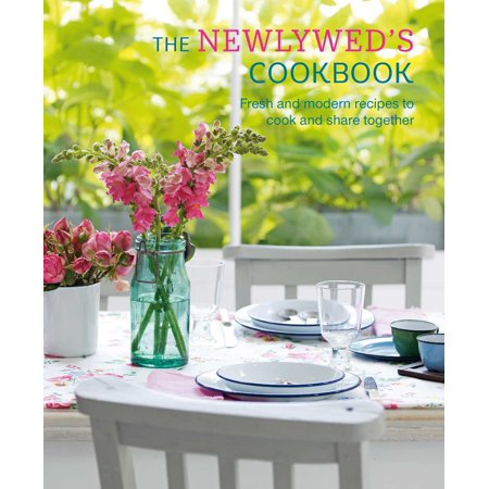 The Newlywed's Cookbook : Fresh and modern recipes to cook and share together
