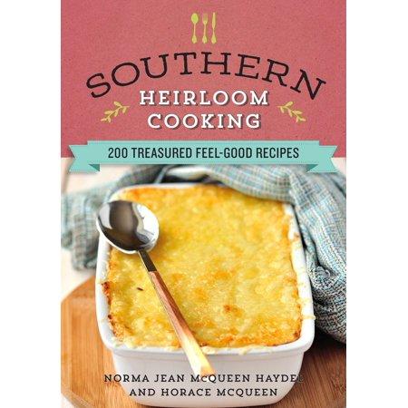 Southern Heirloom Cooking : 200 Treasured Feel-Good Recipes