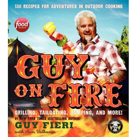 Guy on Fire Hcc : 130 Recipes for Adventures in Outdoor Cooking