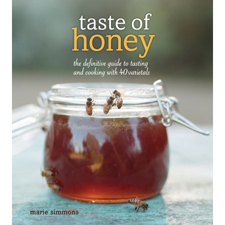 Taste of Honey : The Definitive Guide to Tasting and Cooking with 40 Varietals