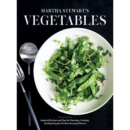 Martha Stewart's Vegetables : Inspired Recipes and Tips for Choosing, Cooking, and Enjoying the  Freshest Seasonal Flavors