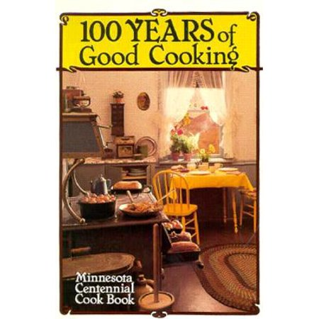 100 Years of Good Cooking : Minnesota Centennial Cookbook