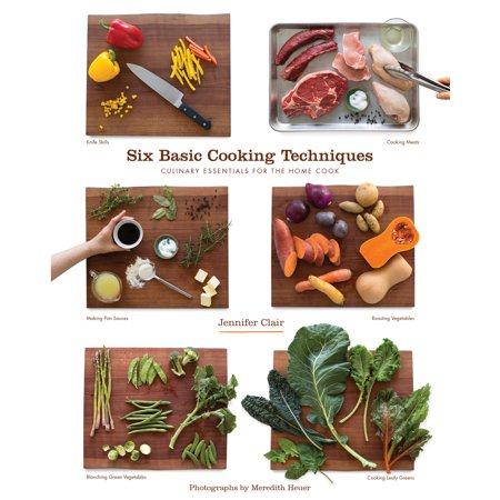 Six Basic Cooking Techniques : Culinary Essentials for the Home Cook