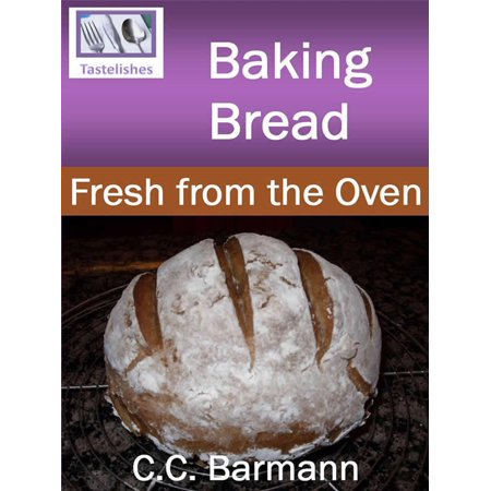 Baking Bread: Fresh from the Oven - eBook
