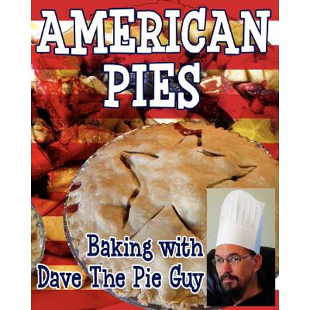 American Pies : Baking with Dave the Pie Guy