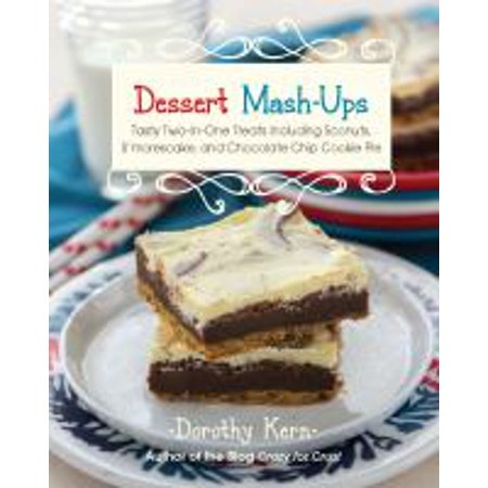 Dessert Mashups: Tasty Two-In-One Treats Including Sconuts, s'Morescake, Chocolate Chip Cookie Pie and Many More (Hardcover)