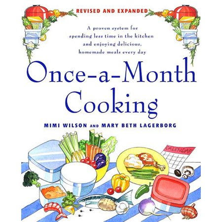 Once-A-Month Cooking : A Proven System for Spending Less Time in the Kitchen and Enjoying Delicious, Homemade Meals Every Day