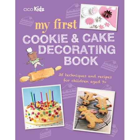 My First Cookie & Cake Decorating Book : 35 techniques and recipes for children aged 7-plus