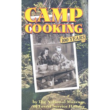 Camp Cooking : 100 Years the National Museum of Forest Service History