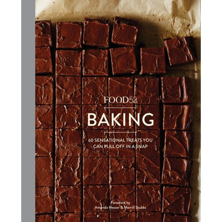 Food52 Baking : 60 Sensational Treats You Can Pull Off in a Snap