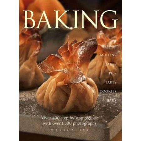 Baking : Breads Muffins Cakes Pies Tarts Cookies and Bars Over 400 Step-By-Step Recipes with Over 1500 Photographs