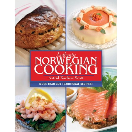 Authentic Norwegian Cooking : Traditional Scandinavian Cooking Made Easy
