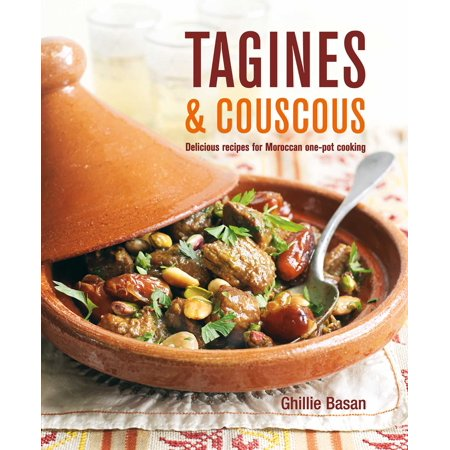 Tagines and Couscous : Delicious recipes for Moroccan one-pot cooking