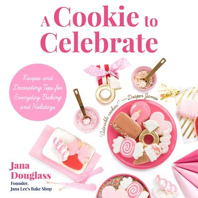 A Cookie to Celebrate : Recipes and Decorating Tips for Everyday Baking and Holidays