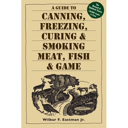 Guide to Canning, Freezing, Curing & Smoking Meat, Fish & Game - Paperback