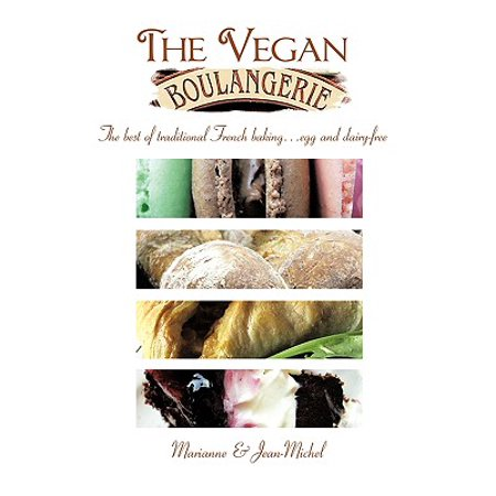 The Vegan Boulangerie : The Best of Traditional French Baking... Egg and Dairy-Free