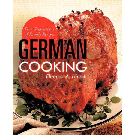 German Cooking : Five Generations of Family Recipes