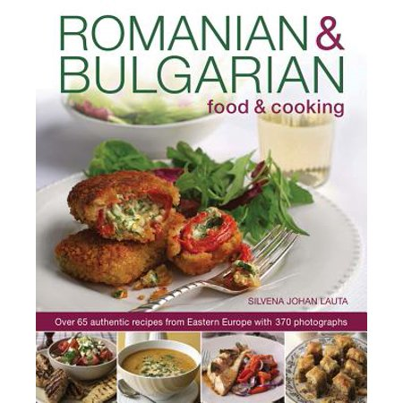 Romanian & Bulgarian Food & Cooking : Over 65 Authentic Recipes from Eastern Europe, with 370 Photographs