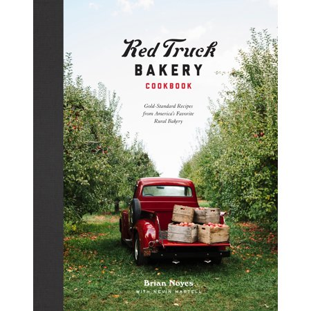 Red Truck Bakery Cookbook : Gold-Standard Recipes from America's Favorite Rural Bakery