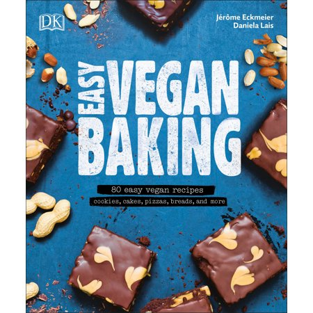Easy Vegan Baking : 80 Easy Vegan Recipes - Cookies, Cakes, Pizzas, Breads, and More