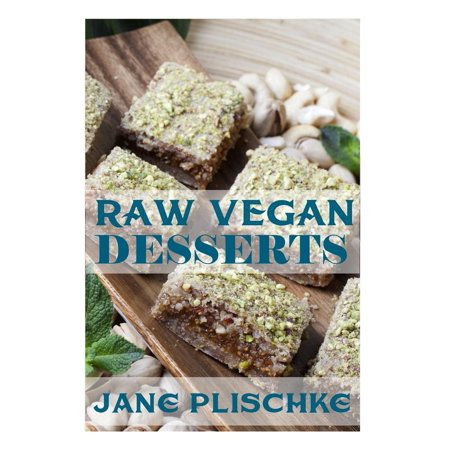 Raw Vegan Desserts: Over 40+ Quick & Easy Cooking, Gluten-Free Cooking, Wheat Free Cooking, Whole Foods Diet, Dessert & Sweets Cooking, Wheat-Free Diet, Raw Desserts, Natural Foods, Raw Food Desserts