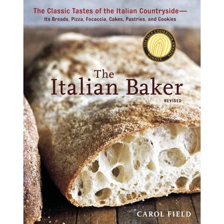 The Italian Baker, Revised : The Classic Tastes of the Italian Countryside--Its Breads, Pizza, Focaccia, Cakes, Pastries, and Cookies