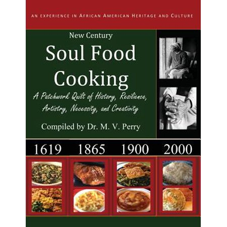 New Century Soul Food Cooking : An Experience in African America Heritage and Culture